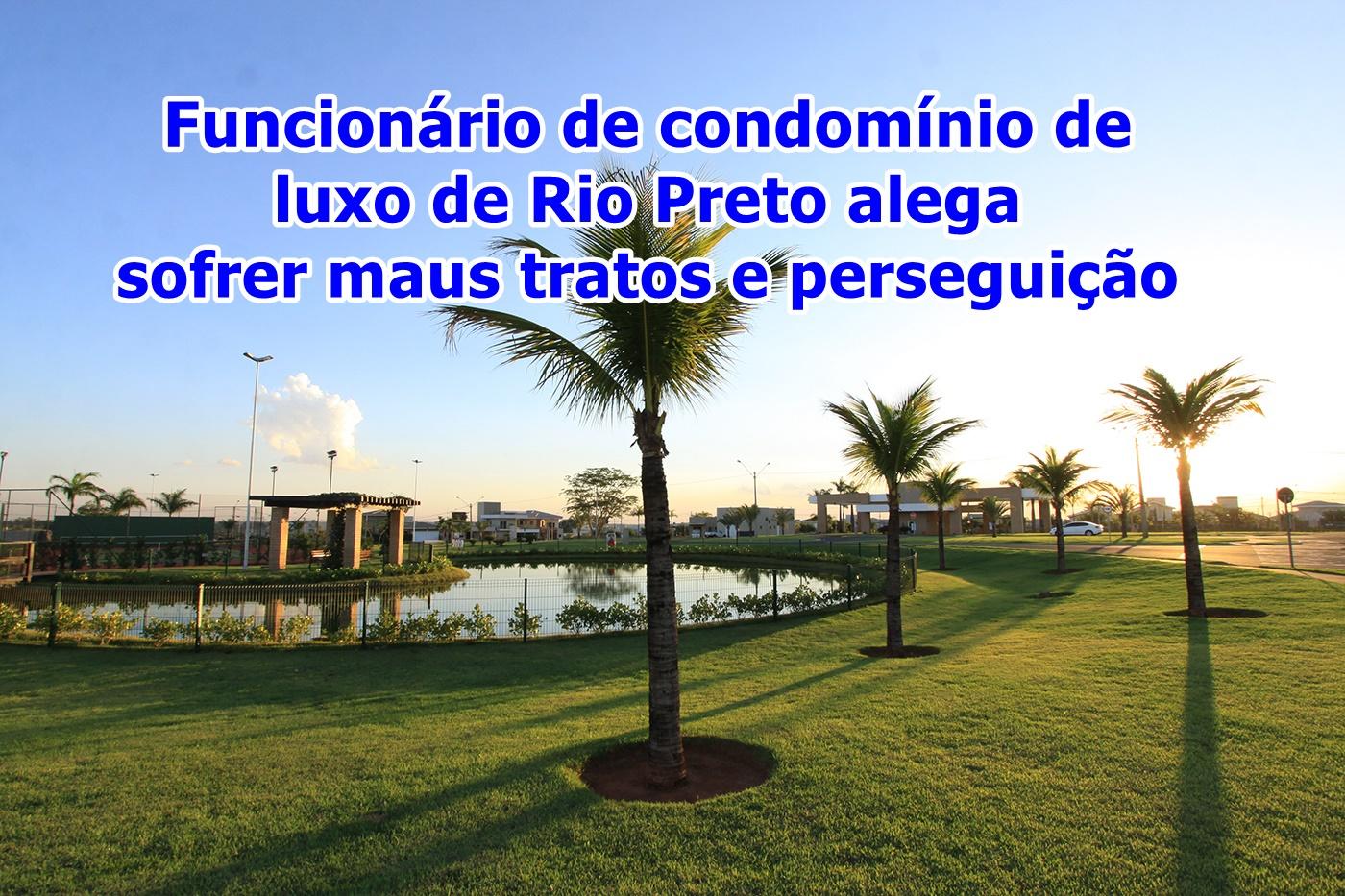 Funcionário de condomínio de luxo de Rio Preto alega sofrer maus tratos e perseguição
