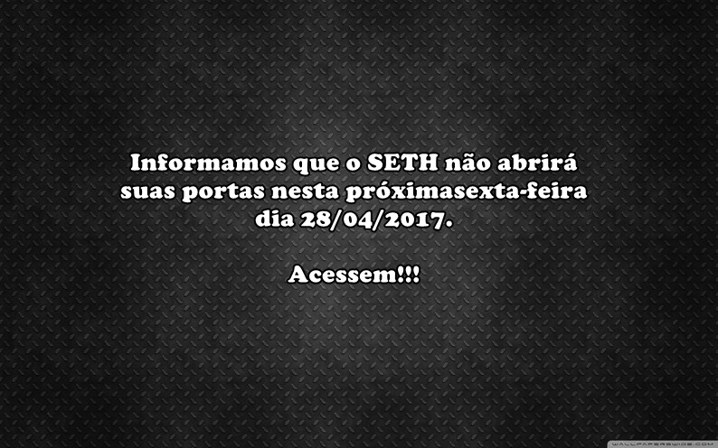 SETH estará fechado no próximo dia 28/04/2017
